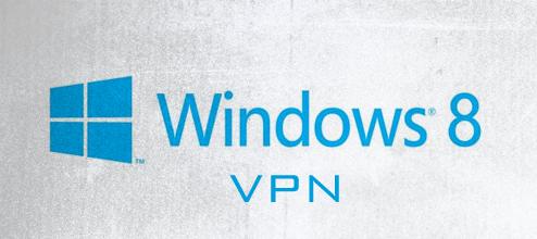 VPN Windows 8 - Comment configurer un VPN sur Windows 8 ?
