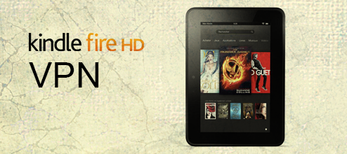Amazon Kindle Fire HD VPN - Best VPN for Kindle Fire HD